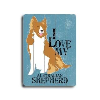 I love my australian shepherd -   Planked Wood Wall Decor by Ginger Oliphant