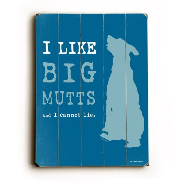 I like big mutts - Planked Wood Wall Decor by Dog is Good