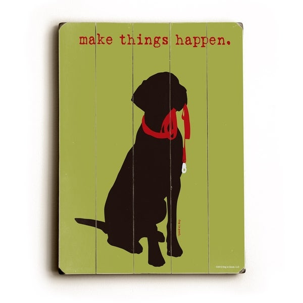 Make things happen - Planked Wood Wall Decor by Dog is Good