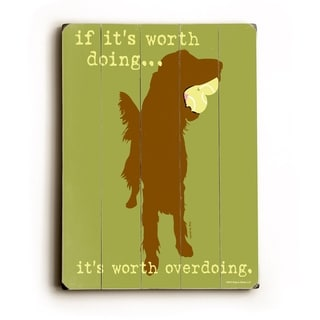 If its worth doing... -   Planked Wood Wall Decor by Dog is Good