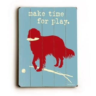 Make time for play -   Planked Wood Wall Decor by Dog is Good