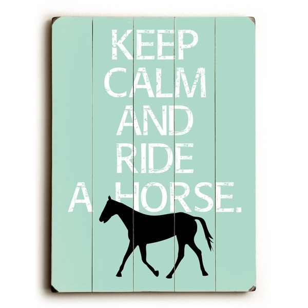 Keep Calm and Ride a Horse - Planked Wood Wall Decor by Going Places 2 - Multi-Color