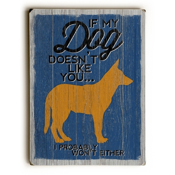 If My Dog Doesn't Like You - Planked Wood Wall Decor by Misty Diller