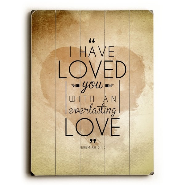 I Have Loved You - Planked Wood Wall Decor by Pocket Fuel
