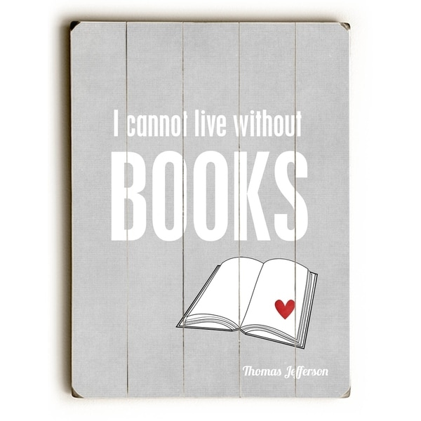 I Cannot Live Without Books - Planked Wood Wall Decor by Cheryl Overton