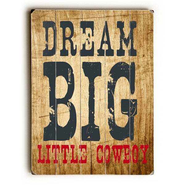 Dream Big Little Cowboy - Planked Wood Wall Decor by Ginger Oliphant