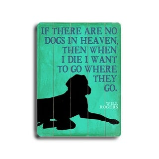If there are no dogs in heaven -  Planked Wood Wall Decor by Next Day Art