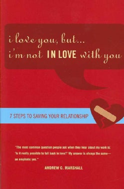 I Love You, But... I'm Not IN LOVE With You: Seven Steps to Saving Your Relationship (Paperback)