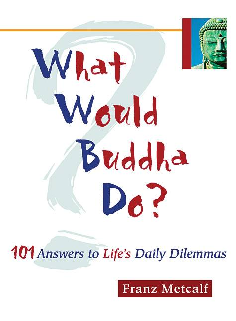 What Would Buddha Do: 101 Answers to Life's Daily Dilemmas (Paperback)