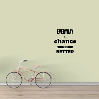 Everyday Is A Chance To Be Better Wall Decal