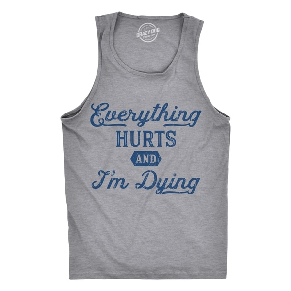 5892b58c1 Shop Mens Fitness Tank Everything Hurts And Im Dying Funny Workout Gym  Shirt For Guys - Free Shipping On Orders Over $45 - Overstock - 23550132