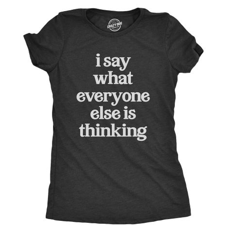 Womens I Say What Everyone Else Is Thinking Tshirt Funny Sarcastic Tee