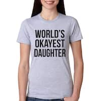 Womens Worlds Okayest Daughter Tshirt Funny Sarcastic Tee