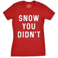 Womens Snow You Didn't Tshirt Funny Winter Christmas Tee