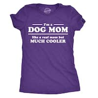Womens I'm A Dog Mom Like A Real Mom But Much Cooler Tshirt
