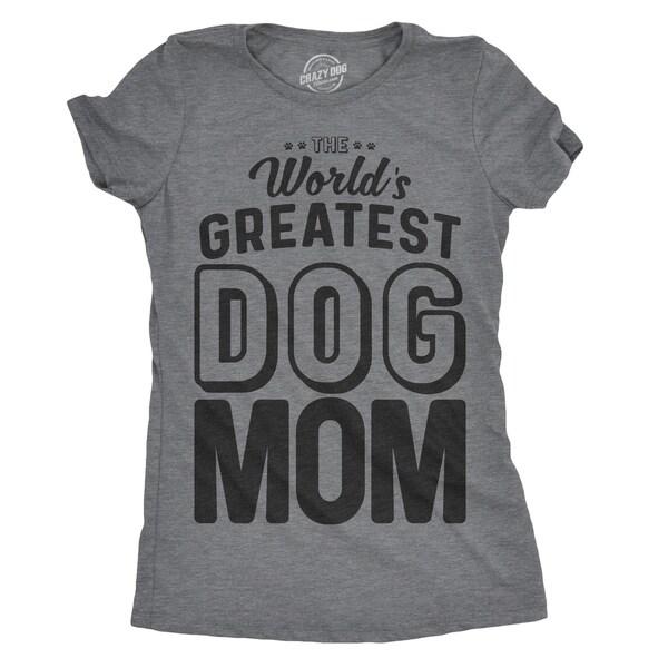 Womens Worlds Greatest Dog Mom Tshirt Funny Puppy Lover Tee