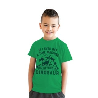Youth If I Ever Get A Time Machine Im Getting A Dinosaur Tshirt