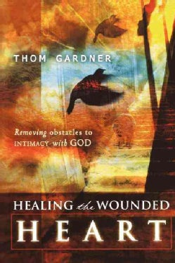 Healing the Wounded Heart: Removing Obstacles to Intimacy With God (Paperback)