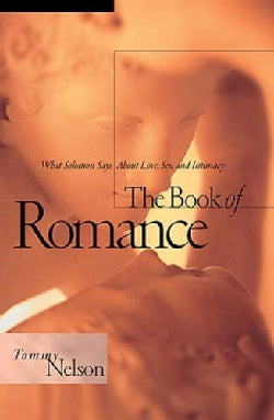 The Book of Romance: What Solomon Says About Love, Sex, and Intimacy (Paperback)