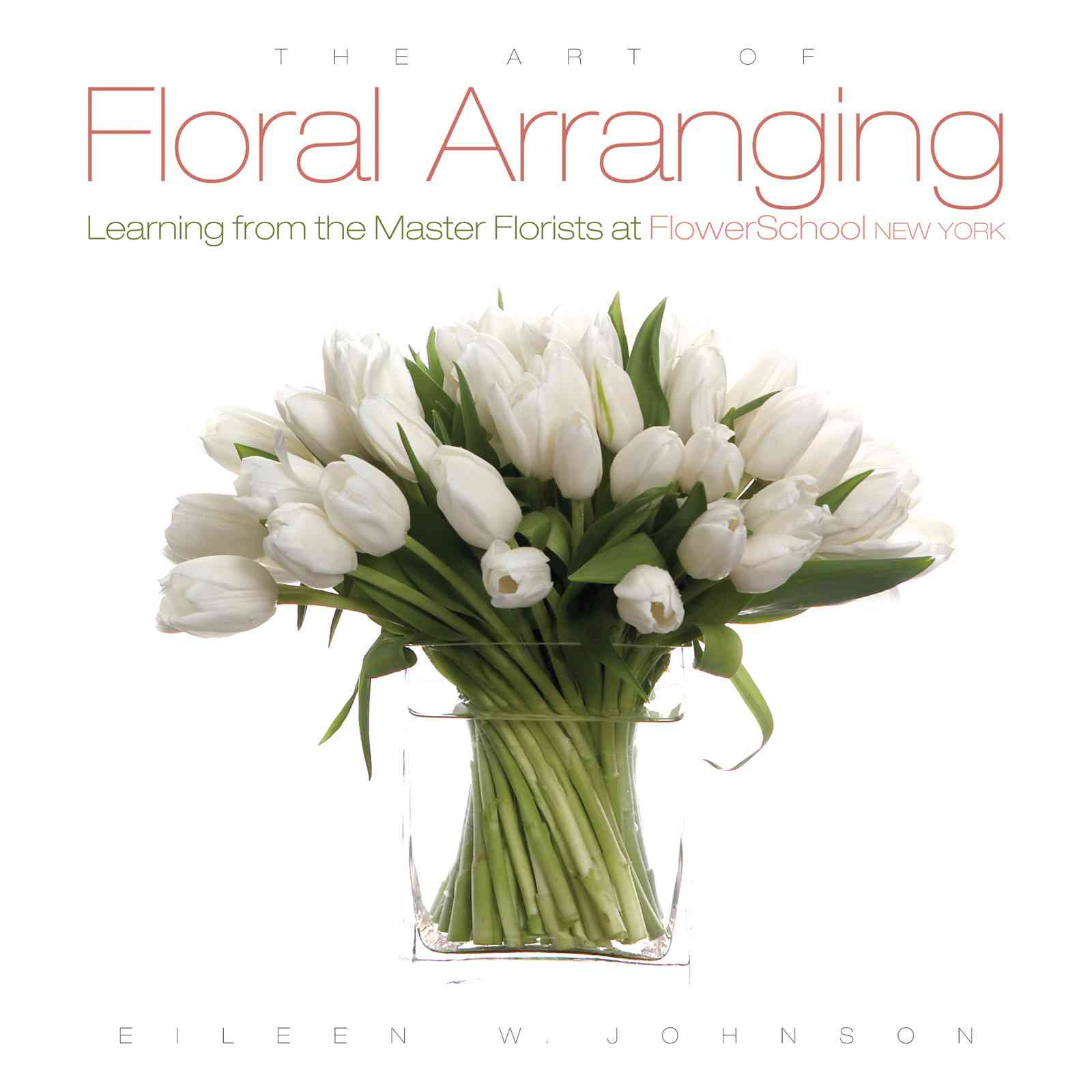 The Art of Floral Arranging: Learning from the Master Florists at FlowerSchool New York (Hardcover)
