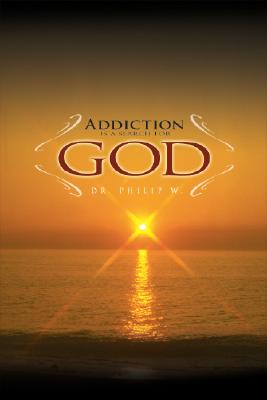 Addiction Is a Search for God - Free Shipping On Orders Over $45 ...