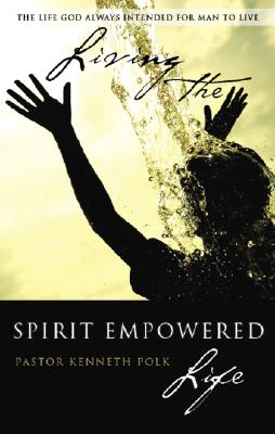 Living the Spirit Empowered Life: The Life God Always Intended for Man to Live - Thumbnail 0