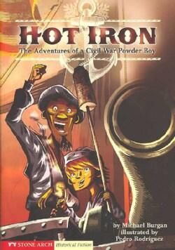 Hot Iron: The Adventures of a Civil War Powder Boy (Paperback)