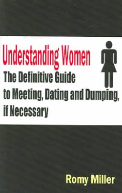 Understanding Women: The Definitive Guide to Meeting, Dating and Dumping, If Necessary (Paperback)