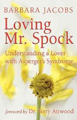 Loving Mr. Spock: Understanding an Aloof Lover: Could It Be Asperger's? (Paperback)