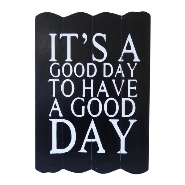 """Cheung's Hand Crafted """"It's A Good Day To Have A Good Day"""" Wood Wall Sign Decor - Black and White"""