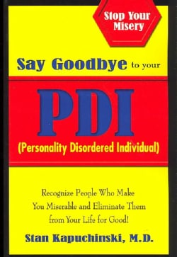 Say Goodbye to Your PDI: Recognize People Who Make You Miserable and Eliminate Them from Your Life for Good! (Paperback)