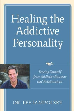 Healing the Addictive Personality: Freeing Yourself from Addictive Patterns and Relationships (Paperback)