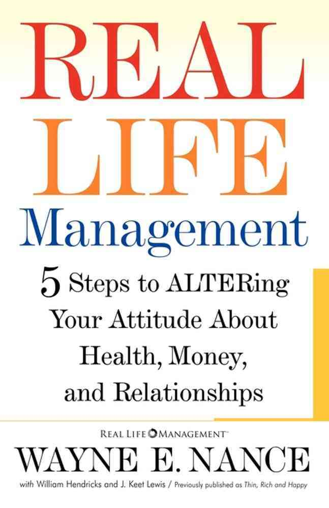Real Life Management: 5 Steps to ALTERing Your Attitude About Health, Money, and Relationships (Paperback)