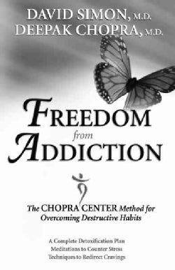 Freedom from Addiction: The Chopra Center Method for Overcoming Destructive Habits (Paperback)