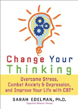 Change Your Thinking: Overcome Stress, Combat Anxiety and Depression, and Improve Your Life with CBT (Paperback)
