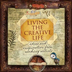 Living the Creative Life: Ideas and Inspirations from Working Artists (Paperback)
