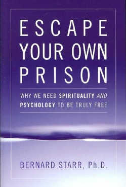 Escape Your Own Prison: Why We Need Spirituality and Psychology to Be Truly Free (Paperback)