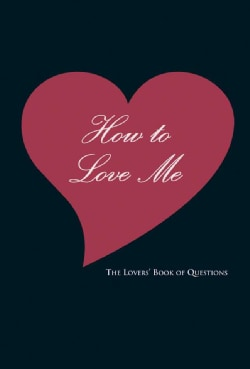 How to Love Me: The Lovers' Book of Questions (Hardcover)