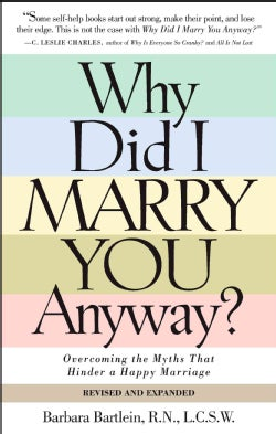Why Did I Marry You Anyway?: Overcoming The Myths That Hinder A Happy Marriage (Paperback)