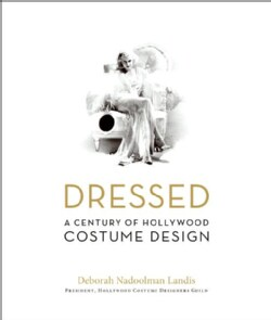 Dressed: A Century of Hollywood Costume Design (Hardcover)
