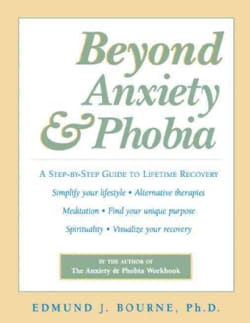 Beyond Anxiety and Phobia: A Step-By-Step Guide to Lifetime Recovery (Paperback)