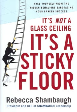 It's Not a Glass Ceiling, It's a Sticky Floor: Free Yourself from the Hidden Behaviors Sabotaging Your Career Suc... (Hardcover)