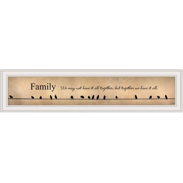 """""""Family - Together We Have It All"""" by Lori Deiter, Ready to Hang Framed Print, White Frame"""