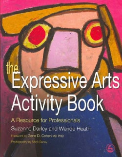 The Expressive Arts Activity Book: A Resource for Professionals (Paperback)