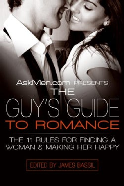 Askmen.com Presents the Guy's Guide to Romance: The 11 Rules for Finding a Woman & Making Her Happy (Paperback)