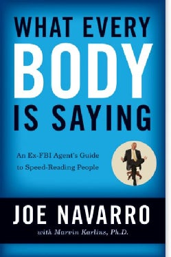 What Every Body Is Saying: An Ex-FBI Agent's Guide to Speed- Reading People (Paperback)