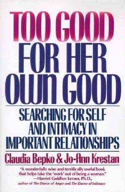 Too Good for Her Own Good: Searching for Self and Intimacy in Important Relationships (Paperback)