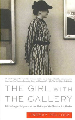 The Girl with the Gallery: Edith Gregor Halpert and the Making of the Modern Art Market (Paperback)