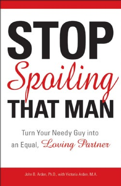 Stop Spoiling That Man: Turn Your Needy Guy into an Equal, Loving Partner (Paperback)