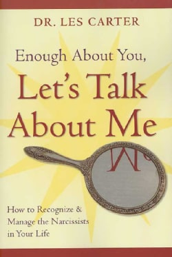 Enough About You, Let's Talk About Me: How to Recognize and Manage the Narcissists in Your Life (Paperback)